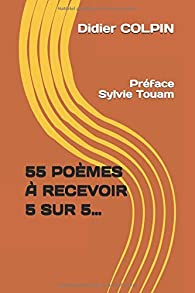 55 POÈMES  À RECEVOIR 5 SUR 5... par Didier Colpin