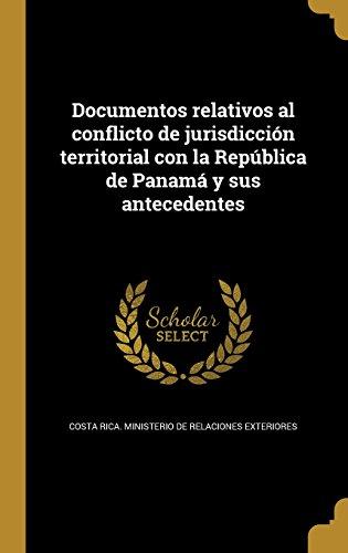 Republica De Costa Rica (Documentos Relativos Al Conflicto de Jurisdiccion Territorial Con La Republica de Panama y Sus Antecedentes)