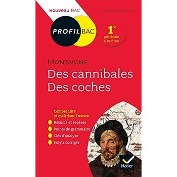 Profil - Montaigne, Des cannibales, Des coches (Essais): toutes les clés d analyse pour le bac (programme de français 1re 2019-2020)