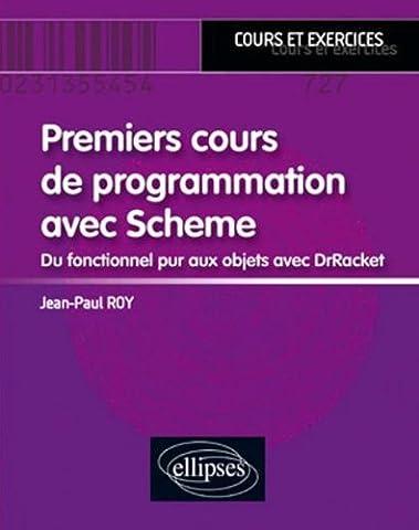 Premiers cours de programmation avec Scheme : Du fonctionnel pur aux objets avec DrRacket