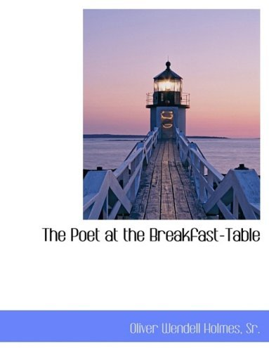 The Poet at the Breakfast-Table by Sr. Oliver Wendell Holmes (2009-04-19)