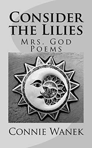 Consider the Lilies: Mrs. God Poems por Connie Wanek