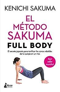 El método Sakuma Full Body: El secreto japonés para tonificar las zonas rebeldes de tu cuerpo en un mes par Kenichi Sakuma