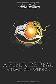 A Fleur De Peau: Attraction - Aversion par William
