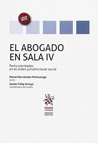 El abogado en sala IV : particularidades en el orden jurisdiccional social por Manel Hernández Montuenga