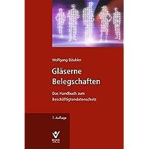 Gläserne Belegschaften: Das Handbuch zum Beschäftigtendatenschutz