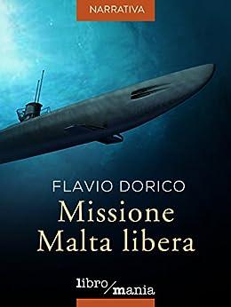 Missione Malta libera di [Dorico, Flavio]