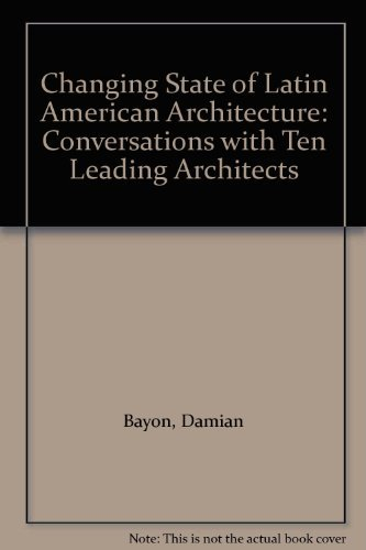 Changing State of Latin American Architecture: Conversations with Ten Leading Architects