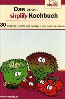 Preisvergleich Produktbild Das kleine simplify-Kochbuch: 30 einfache Rezepte und weitere Tipps rund ums Kochen