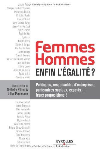Femmes-hommes : enfin l'égalité ? Politiques, responsable d'entreprises, partenaires sociaux, experts... leurs propositions ! par Nathalie Pilhes, Gilles Pennequin