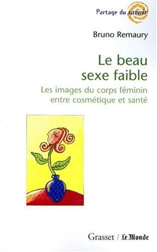 LE BEAU SEXE FAIBLE. Les images du corps féminin entre cosmétique et santé par Bruno Remaury