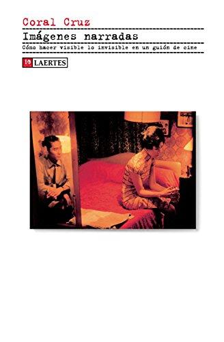 Imágenes narradas: Cómo hacer visible lo invisible en un guión de cine (Kaplan nº 41) por Coral María Cruz Pacheco