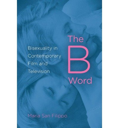 [(The B Word: Bisexuality in Contemporary Film and Television)] [Author: Maria San Filippo] published on (April, 2013)