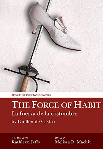 The Force of Habit / La Fuerza de la Costumbre (Aris and Phillips Hispanic Classics)