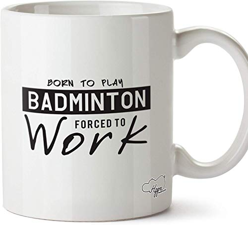 Born to Play Badminton Forced to Work Printed Mug Cup Ceramic 10oz