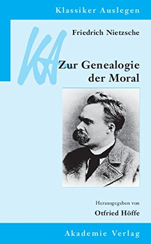 Friedrich Nietzsche: Genealogie der Moral (Klassiker Auslegen, Band 29)