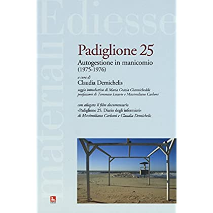 Padiglione 25. Autogestione In Manicomio (1975-1976). Con Dvd Video