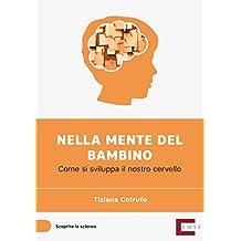 Nella mente del bambino: Come si sviluppa il nostro cervello (Scoprire la scienza Vol. 4)