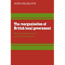 The Reorganisation of British Local Government: Old Orthodoxies and a Political Perspective