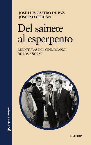 Del sainete al esperpento : reelecturas del cine español de los años 50 por José Luis Castro De Paz, José Francisco Cerdán de los Arcos