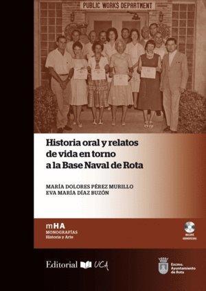 Historia oral y relatos de vida en torno a la Base Naval de Rota (Monografías. Historia y Arte)