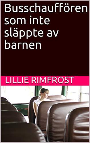 Busschauffören som inte släppte av barnen (Swedish Edition)