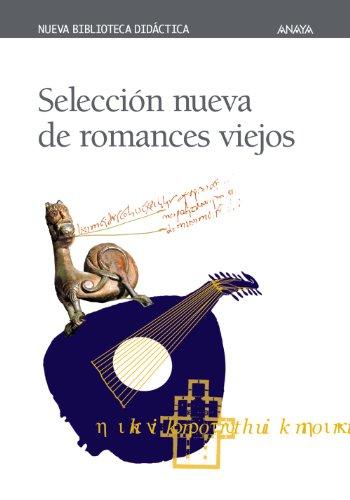 Selección nueva de romances viejos (Clásicos - Nueva Biblioteca Didáctica)