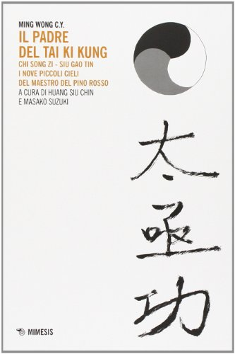Il padre del Tai Ki Kung. Chi Song Zi, Siu Gao Tin. I nove piccoli cieli del maestro del Pino Rosso