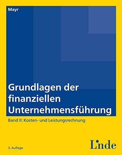 Grundlagen der finanziellen Unternehmensführung, Band II: Band II: Kosten- und Leistungsrechnung (Ausgabe Österreich) (Linde Lehrbuch)