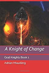 A KNIGHT OF CHANGE: Grail Knights Book One Paperback