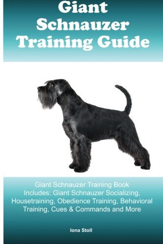 Kindle eBooks Best Sellers Giant Schnauzer Training Guide Giant Schnauzer Training Book Includes: Giant Schnauzer Socializing, Housetraining, Obedience Training, Behavioral Training, Cues & Commands and More
