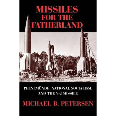 (MISSILES FOR THE FATHERLAND: PEENEM NDE, NATIONAL SOCIALISM, AND THE V-2 MISSILE) BY Petersen, Michael B.(Author)Paperback Jun-2011
