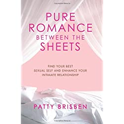 Pure Romance Between the Sheets: Find Your Best Sexual Self and Enhance Your Intimate Relationship