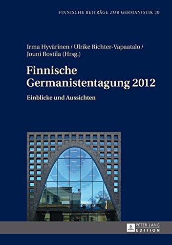 Finnische Germanistentagung 2012: Einblicke und Aussichten (Finnische Beitraege zur Germanistik 30)