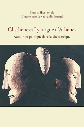 Clisthène et Lycurgue d'Athènes : Autour du politique dans la cité classique