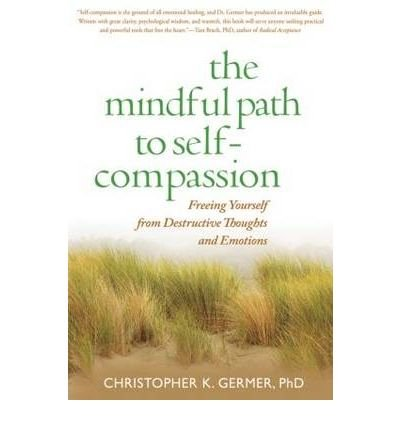 [ The Mindful Path to Self-Compassion: Freeing Yourself from Destructive Thoughts and Emotions Germer, Christopher K. ( Author ) ] { Hardcover } 2009