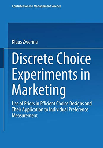Discrete Choice Experiments in Marketing: Use of Priors in Efficient Choice Designs and Their Application to Individual Preference Measurement ... to Indivdual Preference Measurement