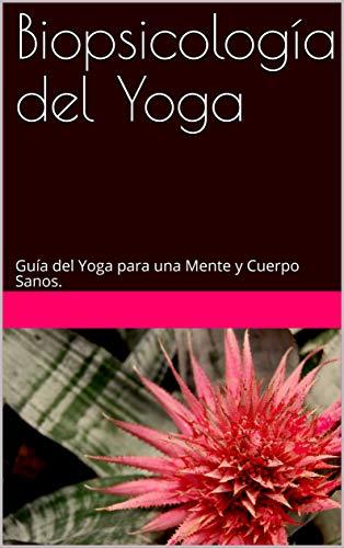 Biopsicología del Yoga: Guía del Yoga para una mente y cuerpo sanos. por Tejasvinii Ac