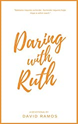 Daring with Ruth: 18 Devotionals to Ignite Your Courage, Transform Your Hope, and Reveal God's True Character (Testament Heroes Book 5) (English Edition)