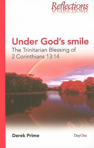 Under God's Smile: The Trinitarian Blessing of 2 Corinthians 13:14 (Reflections (DayOne))