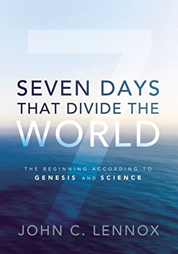 Seven Days That Divide the World: The Beginning According to Genesis and Science por John C. Lennox