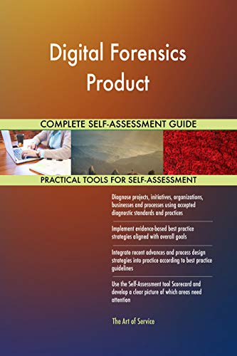 Digital Forensics Product All-Inclusive Self-Assessment - More than 700 Success Criteria, Instant Visual Insights, Comprehensive Spreadsheet Dashboard, Auto-Prioritized for Quick Results