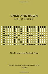 Free: The Future of a Radical Price: The Economics of Abundance and Why Zero Pricing Is Changing the Face of Business by Chris Anderson (2009-07-02)
