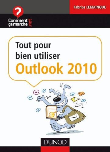 Tout pour bien utiliser Outlook 2010 par Fabrice Lemainque