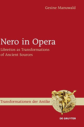 Nero in Opera: Librettos as Transformations of Ancient Sources (Transformationen der Antike, Band 24)