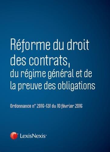 Réforme du droit des contrats, du régime général et de la preuve des obligations: Ordonnance n° 2016-131 du 10 février 2016.