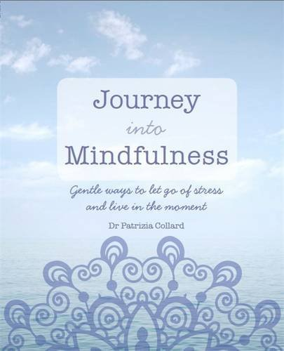 Journey into Mindfulness: Gentle ways to let go of stress and live in the moment by Dr Patrizia Collard (2015-06-22)