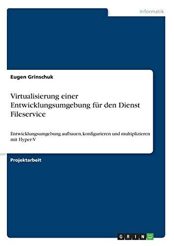 Virtualisierung einer Entwicklungsumgebung für den Dienst Fileservice: Entwicklungsumgebung aufbauen, konfigurieren und multiplizieren mit Hyper-V