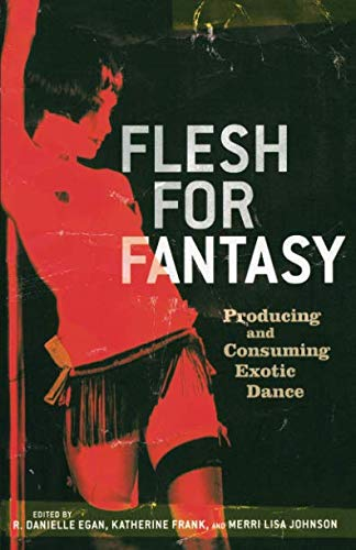 Flesh for Fantasy: Producing and Consuming Exotic Dance por Katherine Frank