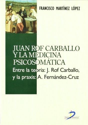 Juan Rof Carballo y la medicina psicosomática: Entre la teroría: J. Rof Carballo y la praxis: A.Fernández-Cruz